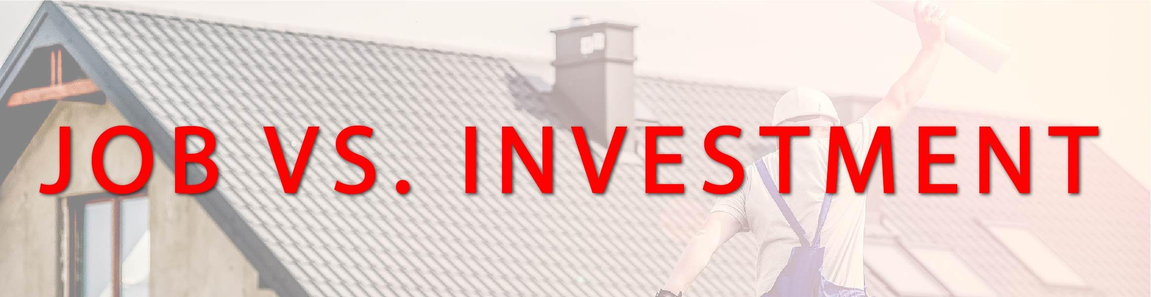 JOB VS. INVESTMENT